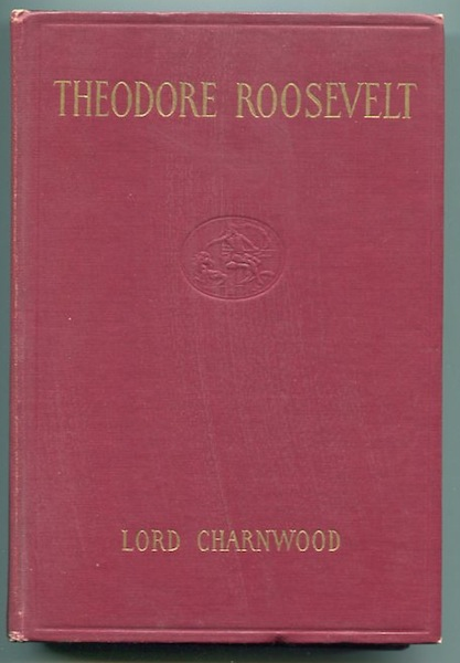 Theodore Roosevelt. Lord Charnwood.
