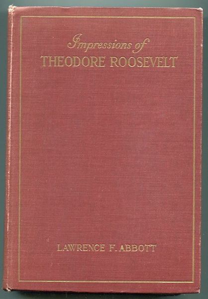 Impressions Of Theodore Roosevelt. Lawrence F. Abbott.