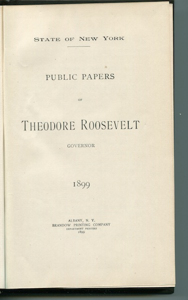 Public Papers Of Theodore Roosevelt, Governor, 1899. State of New York.