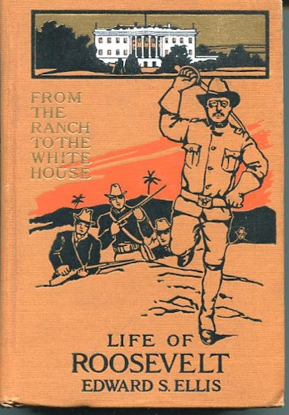 From The Ranch To The White House, Life Of Theodore Roosevelt; Author, Legislator, Field Sportsman, Soldier, Reformer, And Executive. Ellis Edward S.