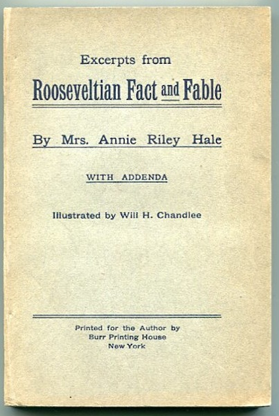 Excerpts from Rooseveltian Fact and Fable; With Addenda. Mrs. Annie Riley Hale.