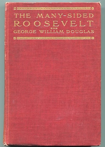 The Many-Sided Roosevelt An Anecdotal Biography. George William Douglas.