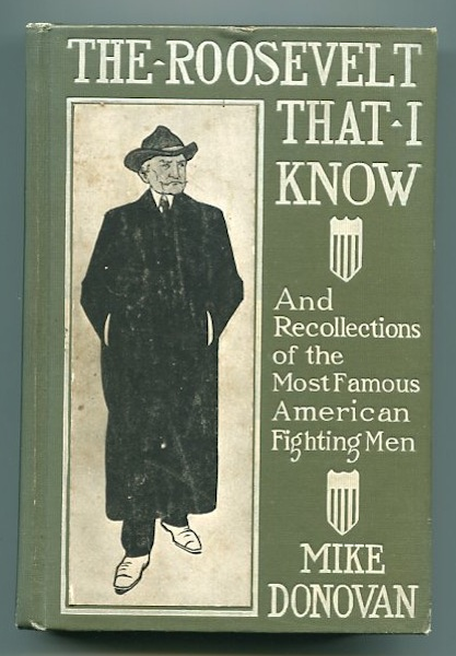 The Roosevelt That I Know; Ten Years Of Boxing - And Other Memories Of Famous Fighting Men; Edited By F. N. H. Mike Donovan.