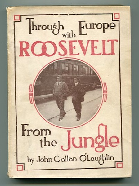 From The Jungle Through Europe With Roosevelt. John Callan O'Laughlin.