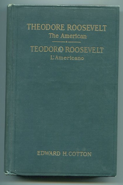 Theodore Roosevelt The American / Teodoro Roosevelt L'Americano. Edward H. Cotton.