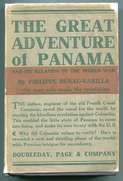 The Great Adventure Of Panama; Wherein Are Exposed Its Relation To The Great War And Also The Luminous Traces Of The German Conspiracies Against France And The United States. Philippe Bunau-Varilla.