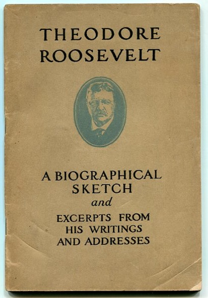 Theodore Roosevelt, A Biographical Sketch And Excerpts From His Writings And Addresses. Hermann Hagedorn.
