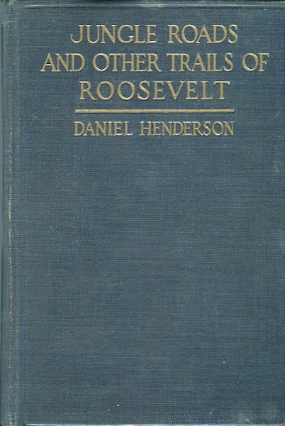 Jungle Roads And Other Trails Of Roosevelt; A Book For Boys. Daniel Henderson.