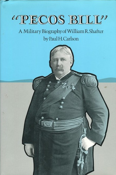 """Pecos Bill"" A Military Biography of William R. Shafter. Paul H. Carlson."