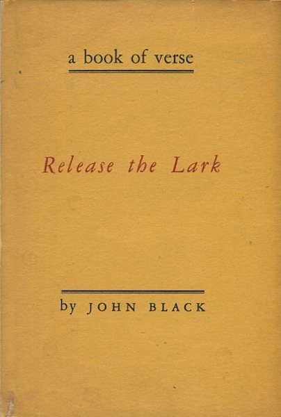 Release The Lark; A Book Of Verse. Joh Black.