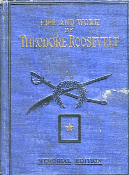 Life And Work Of Theodore Roosevelt, Typical American, Patriot, Orator, Historian, Sportsman, Soldier, Statesman And President. Together with the Salesman's Dummy; With An Introduction By Merritt Star, A Special Tribute By Major-General Leonard Wood U. S. A. Thomas H. Russell.