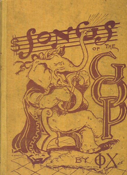 Songs of the G.O.P. by Phi Chi Illustrated in Caricature by Will H. Chandlee. Philander Chase Johnson.