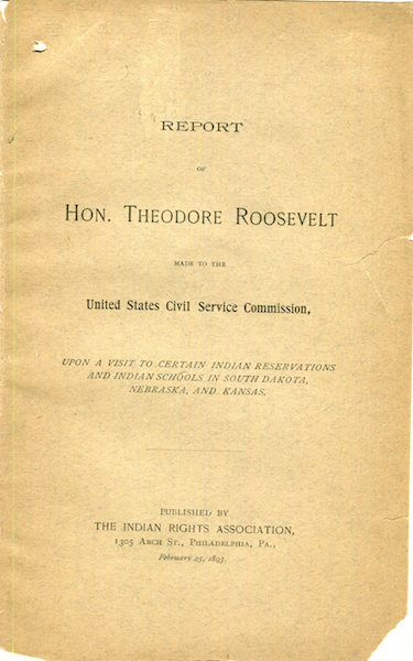 Report of Hon. Theodore Roosevelt Made To The United States Civil Service Commission, Upon A Visit To Certain Indian Reservations And Indian Schools In South Dakota, Nebraska, And Kansas. Theodore Roosevelt.