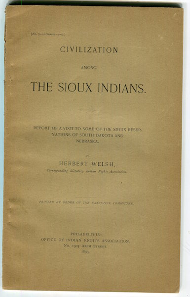 Civilization Among The Sioux Indians, Report Of A Visit To Some Of The Sioux Reservation Of South Dakota and Nebraska. Theodore Roosevelt, Herbert Welsh.