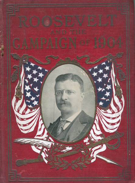 """Living Issues Of The Campaign Of 1904 Including Lives of Roosevelt and Fairbanks.… (Title on Cloth Cover; """"Roosevelt And The Campaign Of 1904"""") The Salesman's Dummy. Murat Halstead, Introduction."""