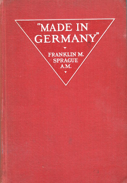 Made In Germany; Introduction by Theodore Roosevelt. Franklin Sprague.