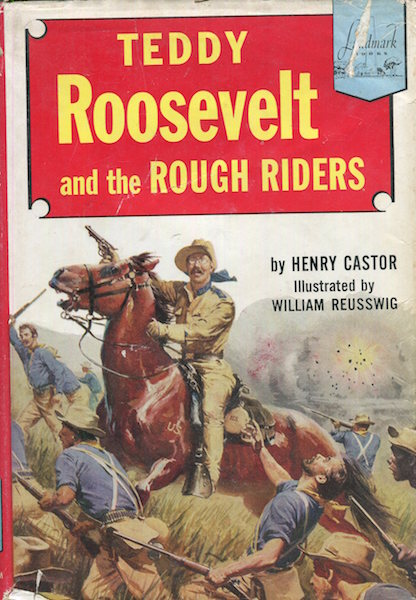 Teddy Roosevelt And The Rough Riders. Henry Castor.