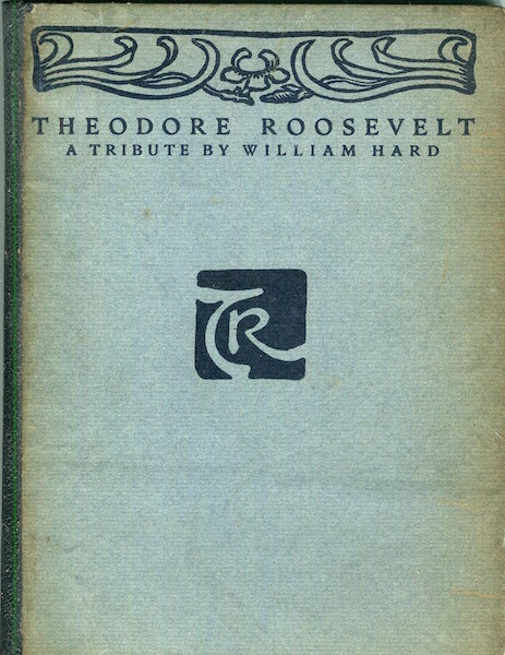 Theodore Roosevelt; A Tribute By William Hard. William Hard.