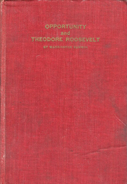 Opportunity And Theodore Roosevelt. Warrington Dawson.