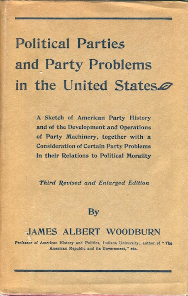Political Parties And Party Problems In The United States. James Albert Woodburn.