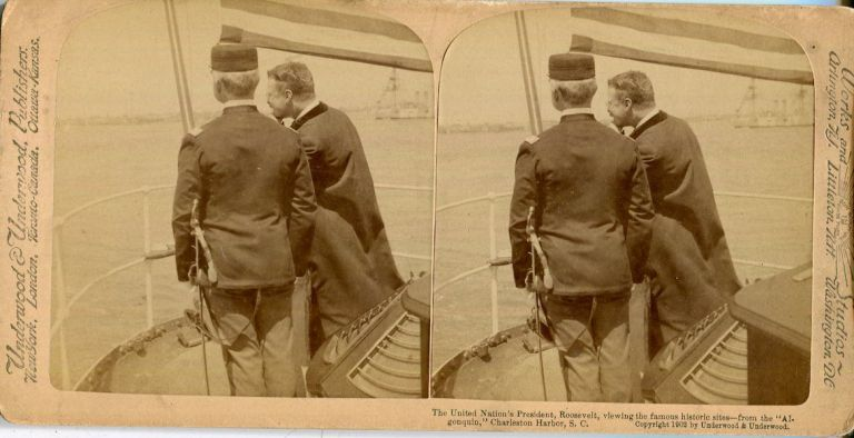 """Stereo View Of The United Nation's President Viewing The Famous Historic Sites - From The """"Algonquin"""", Charlestown Harbor S.C. Theodore Roosevelt."""