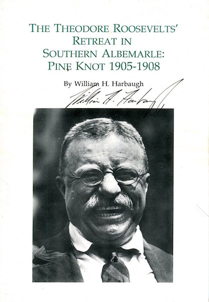 The Theodore Roosevelt's Retreat In Southern Albemarle: PIne Knot 1905-1908. William H. Harbaugh.