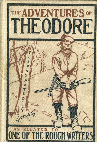 The Adventures of Theodore As Related to One of the Rough Writers; A Humorous Extravaganza as related by Jim Higgers to one of the Rough Writers. Jim Higgers.