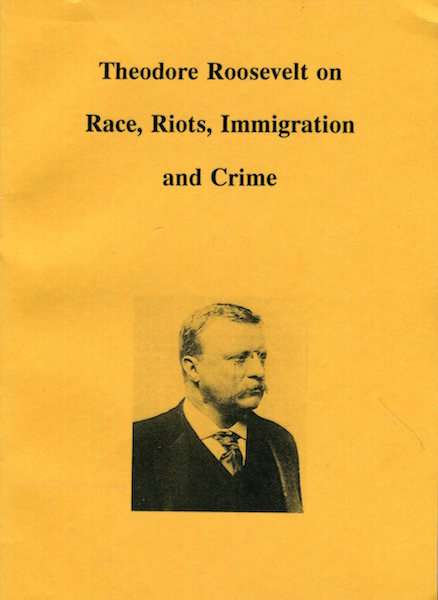 Theodore Roosevelt On Race, Riots, Immigration And Crime. J. W. Jamieson.