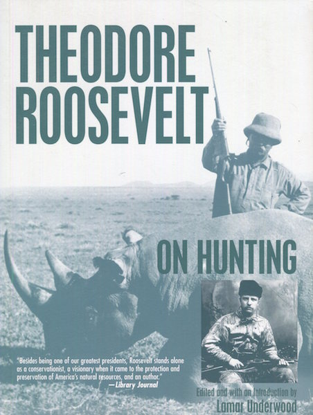 Roosevelt On Hunting. Theodore Roosevelt, Edited, Lamar Underwood.