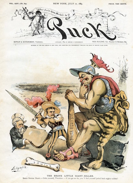 "Puck Magazine Cover ""The Brave Little Giant-Killer. Spoils System Giant. - ""Calm yourself, Theodore - if you go too far, you'll find yourself jerked back mighty sudden!"". July 10, 1889. Puck Magazine."