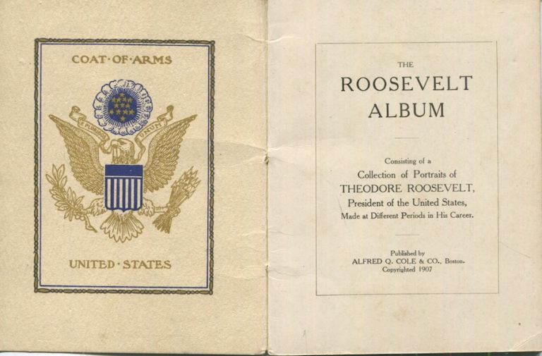 The Roosevelt Album Consisting Of A Collection Of Portraits Of Theodore Roosevelt, President Of The United States, Made At Different Periods Of His Life. Theodore Roosevelt.