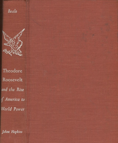 Theodore Roosevelt and the Rise of America to World Power. Howard K. Beale.