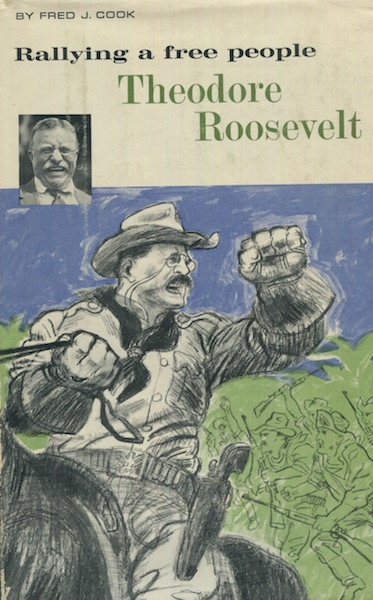 Rallying A Free People, Theodore Roosevelt. Fred J. Cook.