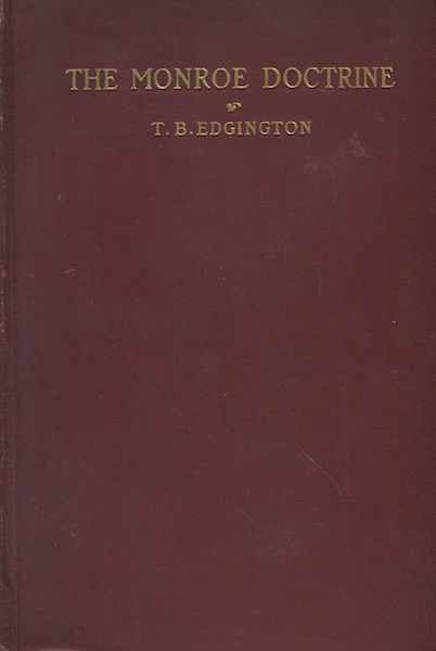 The Monroe Doctrine. T. B. Edgington.