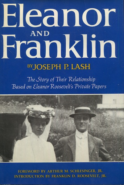 Eleanor And Franklin; The Story Of Their Relationship, Based On Eleanor Roosevelt's Private Papers. Joseph P. Lash.