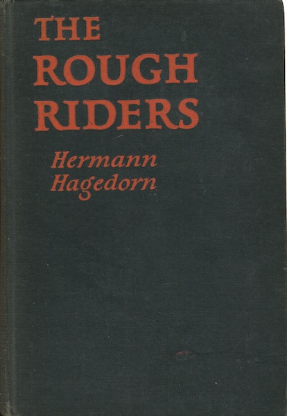 The Rough Riders, A Romance. Hermann Hagedorn.