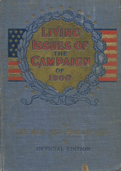 Living Issues Of The Campaign Of 1900, Its Men And Principles Covering Every Phase The Vital Questions Of The Day... Including The Platforms Of Both Parties And Biographies Of the Presidential Candidates...The Salesman's Dummy. Lawrence F. Prescott, James R. Young.