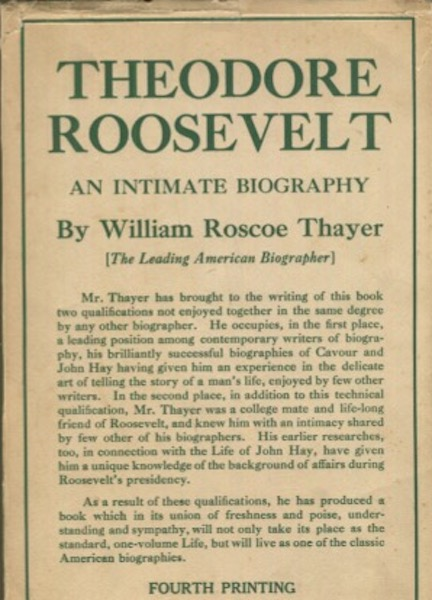 Theodore Roosevelt; An Intimate Biography. William Roscoe Thayer.