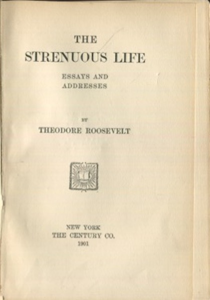 The Strenuous Life; Essays And Addresses. Theodore Roosevelt.