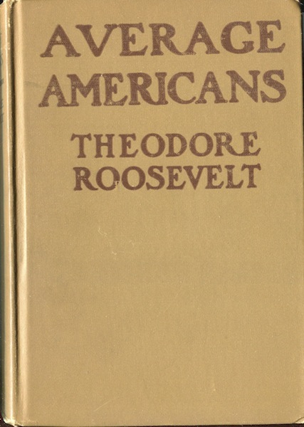 Average Americans. Jr. Theodore Roosevelt.