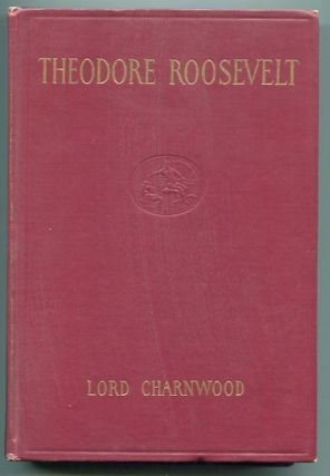 Theodore Roosevelt. Lord Charnwood