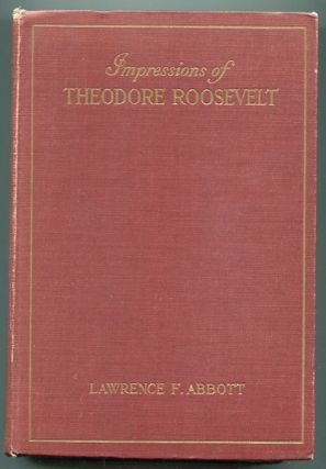 Impressions Of Theodore Roosevelt. Lawrence F. Abbott
