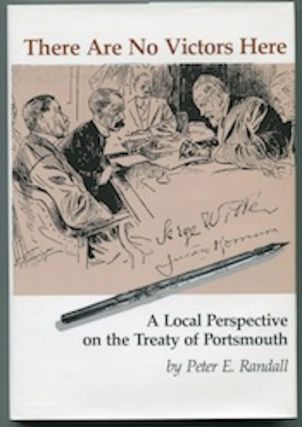 There Are No Victors Here!; A local perspective on the Treaty of Portsmouth. Peter E. Randall