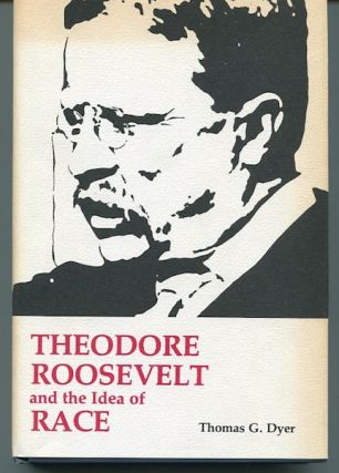 Theodore Roosevelt And The Idea Of Race. Thomas G. Dyer