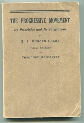 The Progressive Movement. Its Principles And Its Programme. S. J. Duncan-Clark