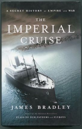 The Imperial Cruise; A Secret History Of Empire And War. James Bradley