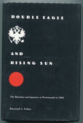 Double Eagle And Rising Sun. The Russians And The Japanese At Portsmouth In 1905. Raymond A. Esthus