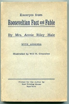 Excerpts from Rooseveltian Fact and Fable; With Addenda. Mrs. Annie Riley Hale