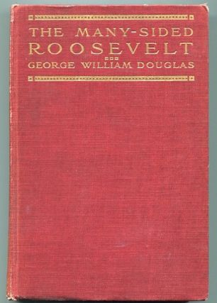The Many-Sided Roosevelt An Anecdotal Biography. George William Douglas