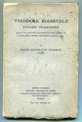 Theodore Roosevelt Dynamic Geographer; Based On A Lecture Delivered To The School Of Geography,...